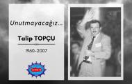 TALİP TOPÇU'YU ARAMIZDAN AYRILIŞININ 14. YILINDA SEVGİYLE ANIYORUZ